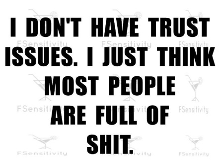 I really don't have trust issues, but as someone who trusts that people are good even when I shouldn't, you learn this lesson early and often. The key is not letting the assholes get you down.