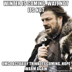 winter-is-coming-winter-is-comingwait-not-its-not-omg-i-actually-think-its-comingnope-warm-again